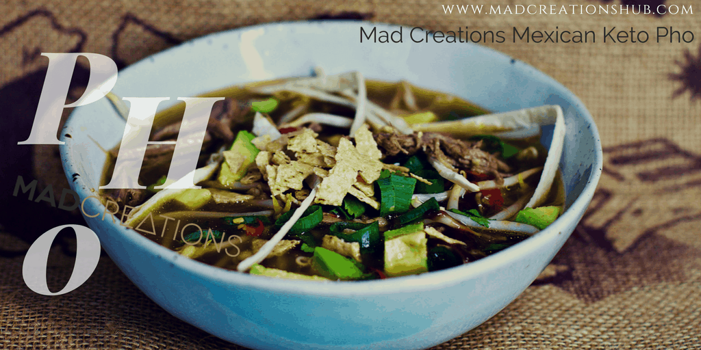 Mad Creations Mexican Keto Pho